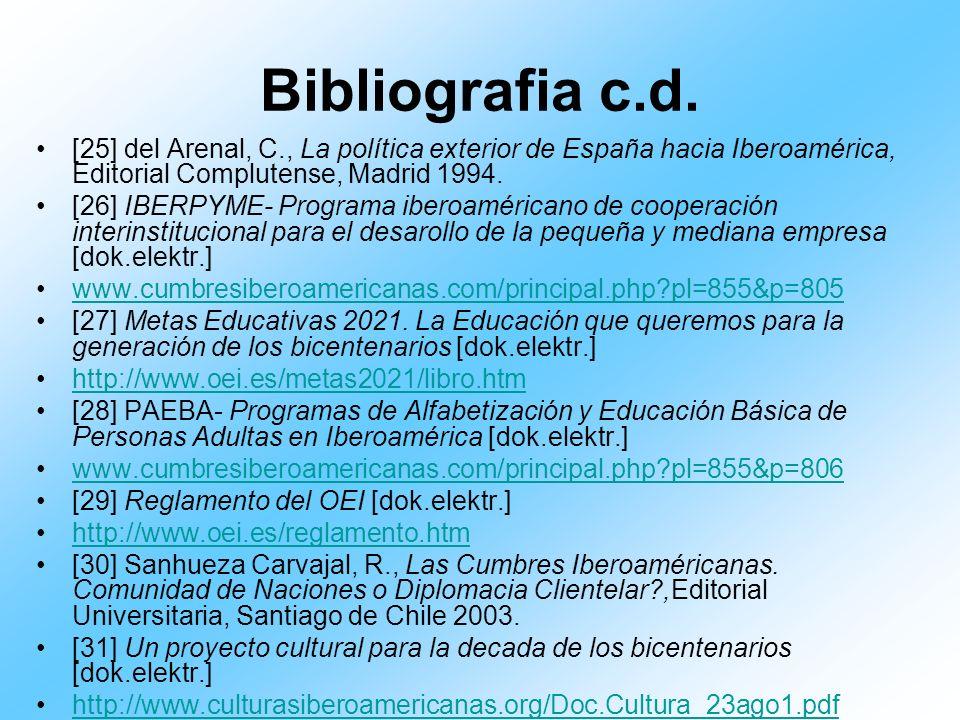 Bibliografia c.d.[25] del Arenal, C., La política exterior de España hacia Iberoamérica, Editorial Complutense, Madrid 1994.